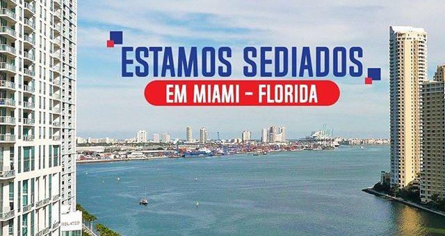 Estamos Sediados em Miami – Florida
